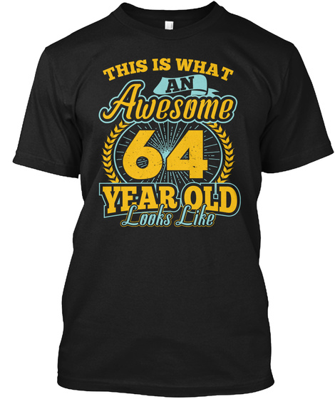 This Is What Awesome 64 Year Old T Shirt Black T-Shirt Front