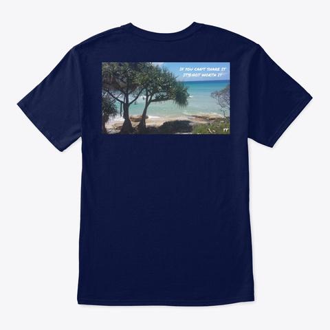 If You Can't Share It. It's Not Worth It Navy T-Shirt Back