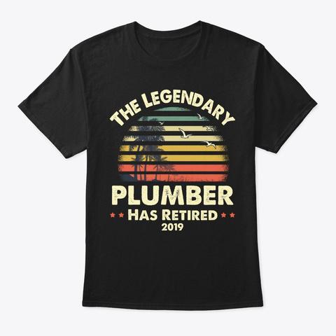 2019 Legendary Retired Plumber Gift Black T-Shirt Front