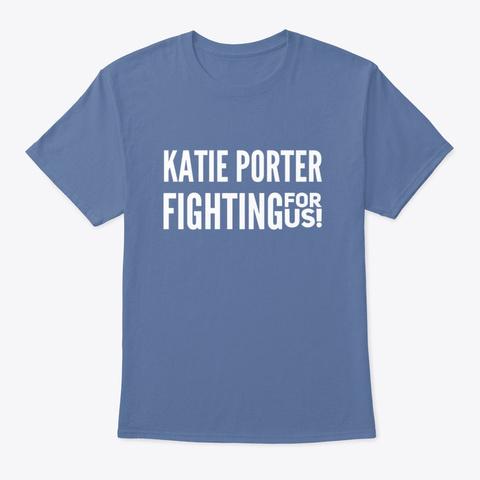 Katie Porter Fighting For Us! Denim Blue T-Shirt Front