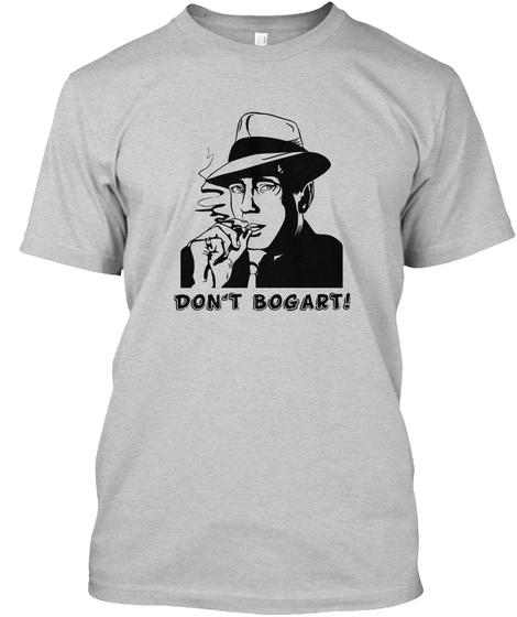 Don't Bogart ! Light Steel T-Shirt Front