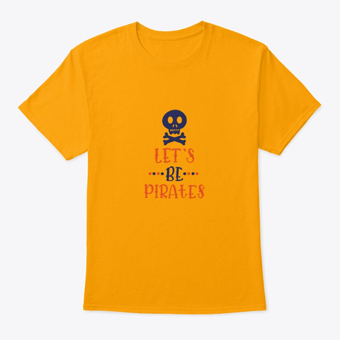 Let's Be Pirates Gold T-Shirt Front