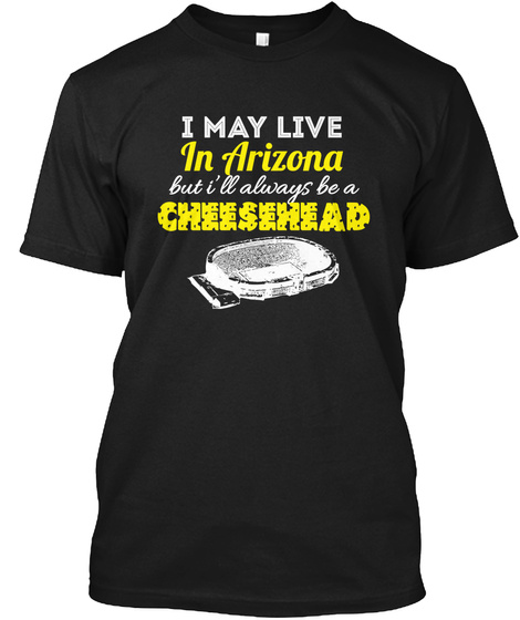 I May Live In Arizona But Ill Always Be  Black T-Shirt Front
