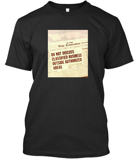 Do Not Discuss Classified Business Outside Authorised Areas In Your Daily Conversation Black T-Shirt Front