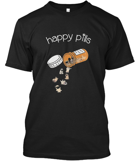 Pug Is Happy Pills T Shirt Black T-Shirt Front