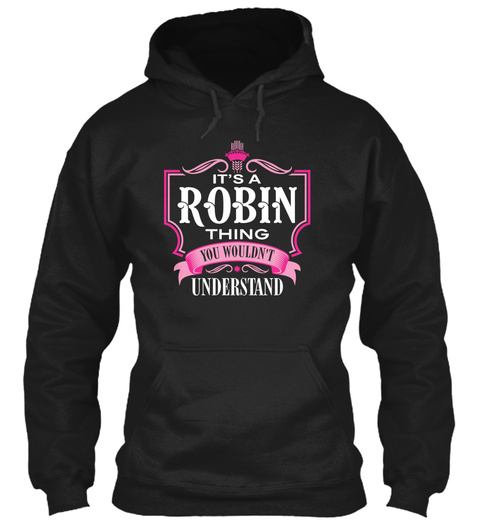 It's A Robin Thing You Wouldn't Understand Black T-Shirt Front