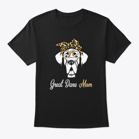 Great Dane Dog Mom Dog Mothers Day Black T-Shirt Front