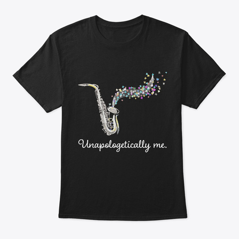 [$15] Unapologetically Me   Saxophone  Black T-Shirt Front