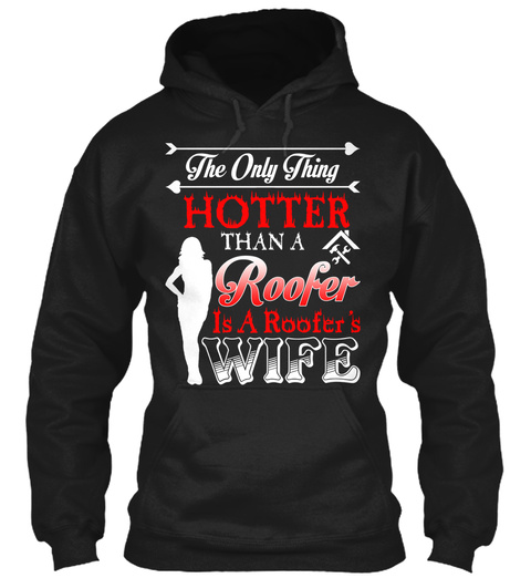 The Only Thing Hotter Than A Roofer Black T-Shirt Front