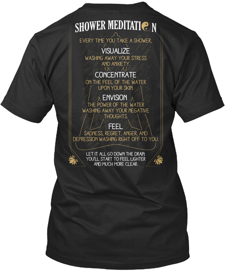 Shower Meditation Every Time You Take A Shower Visualize Washing Away Your Stress And Anxiety Concentrate On The Feel... Black T-Shirt Back