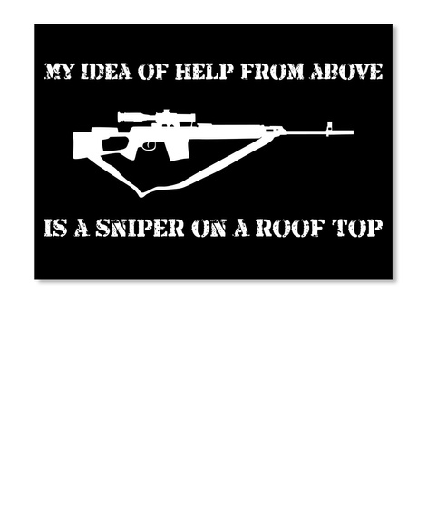 My Idea Of Help From Above Is A Sniper On A Roof Top Black Sticker Front