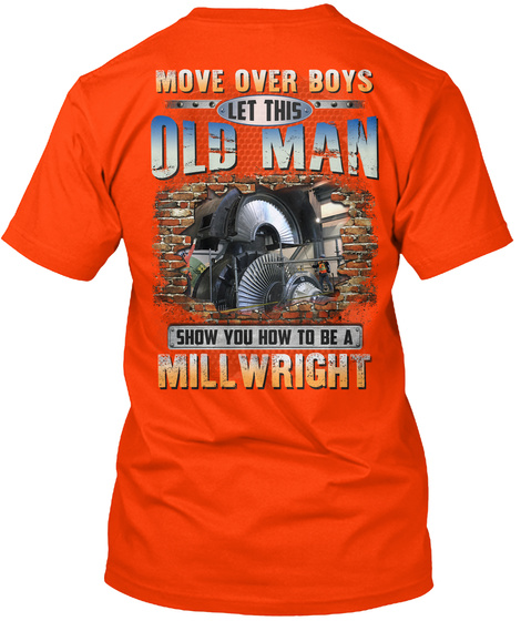 Move Over Old Boys Let This Old Man Shoelw How To Be A Millwright Orange T-Shirt Back