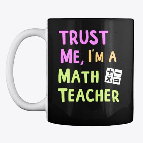 Trust Me, I'm A Math Teacher Black T-Shirt Front