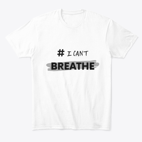 #I Can't Breathe White T-Shirt Front