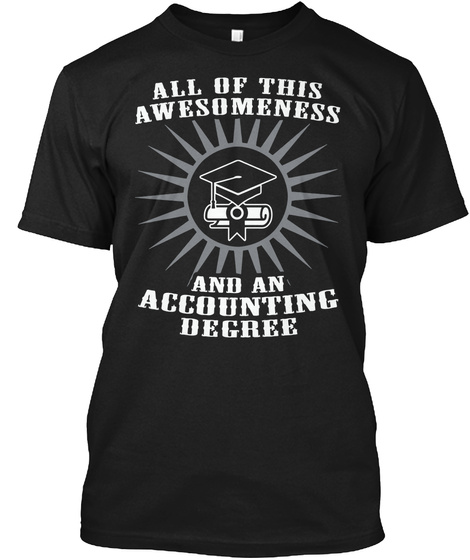 All Of This Awesomeness And An Accounting Degree Black T-Shirt Front