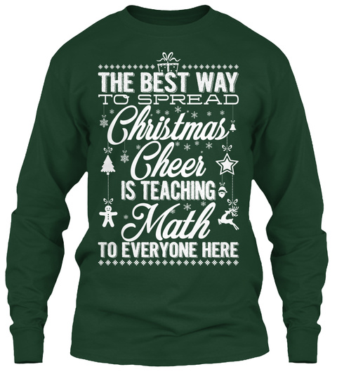 the best way to spread christmas cheer is teaching math to everyone here forest green long