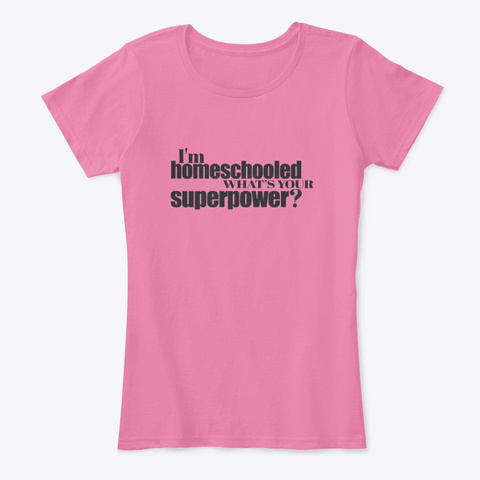 I'm Homeschooled What's Your Superpower True Pink T-Shirt Front