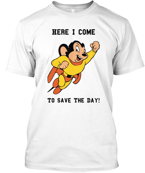 Here I Come To Save The Day! White T-Shirt Front