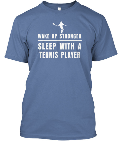Wake Up Stronger Sleep With A Tennis Player Denim Blue T-Shirt Front