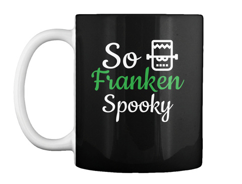 So Franken Spooky Halloween Mug Black T-Shirt Front