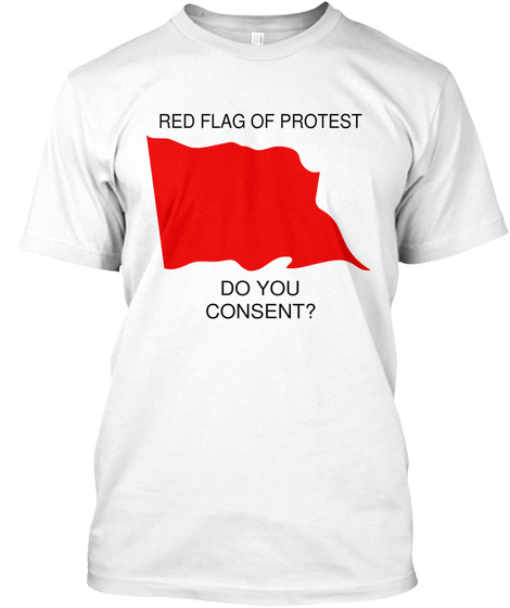 Red Flag Of Protest Do You Consent? White T-Shirt Front