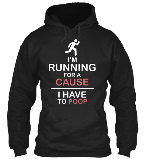 I Am Running For A Cause I Have To Poop Black T-Shirt Front
