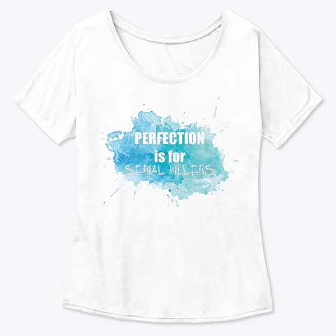 Perfection Is For Serial Killers White  T-Shirt Front