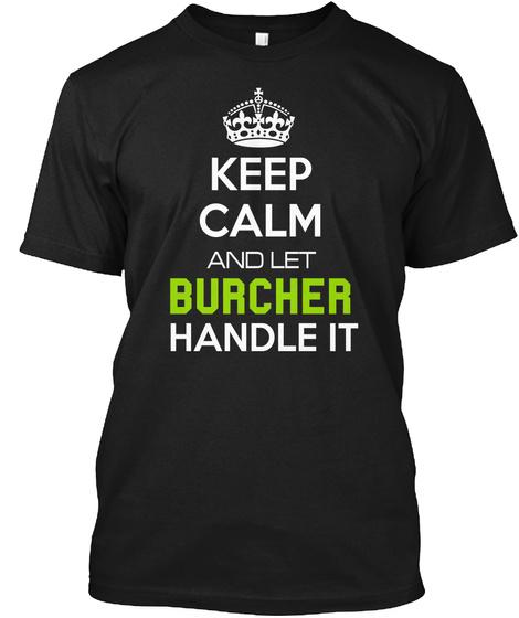 Keep Calm And Let Burcher Handle It Black T-Shirt Front