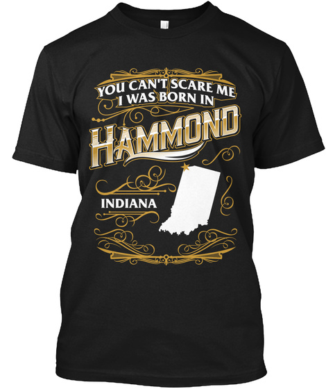 You Can't Scare Me I Was Born In Hammond Indiana Black T-Shirt Front