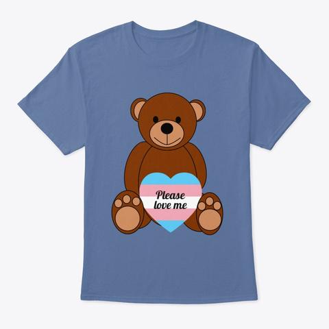 Please Love Me (Trans Themed) Denim Blue T-Shirt Front