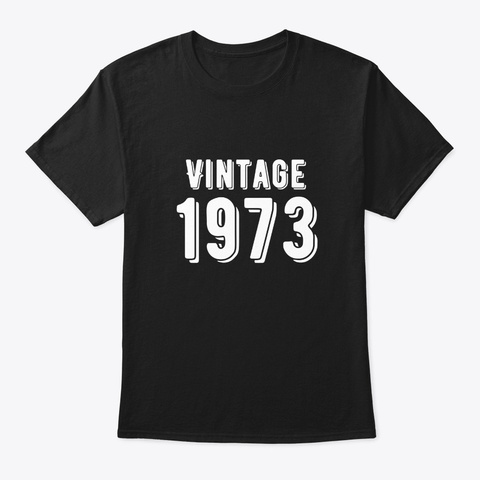 Born In 1973   Vintage Birthday Shirt  Black T-Shirt Front