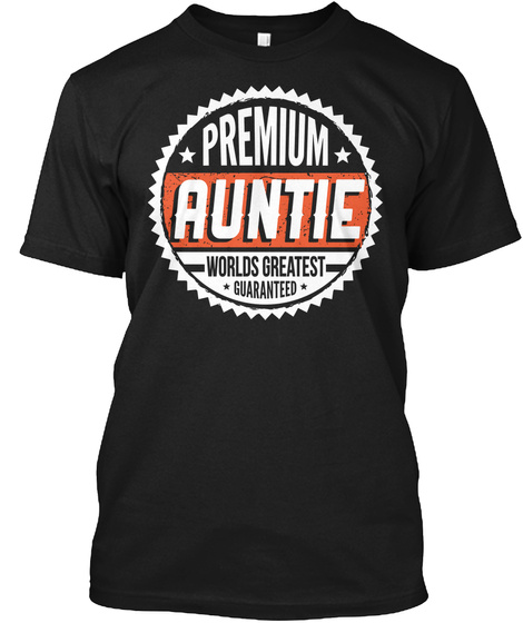 Premium Auntie Worlds Greatest Guaranteed Premium Auntie Nutrition Facts Serving Size The More The Better Servings... Black T-Shirt Front