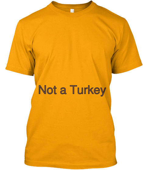 Not A Turkey Gold T-Shirt Front