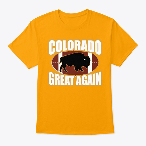 Colorado Great Again Buffaloes T Shirts Gold T-Shirt Front