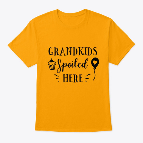 Grandkids Spoiled Here Gold T-Shirt Front