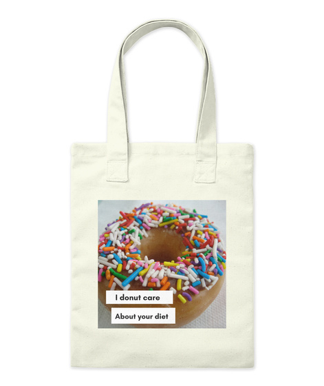 I Donut Care About Your Diet Natural T-Shirt Front