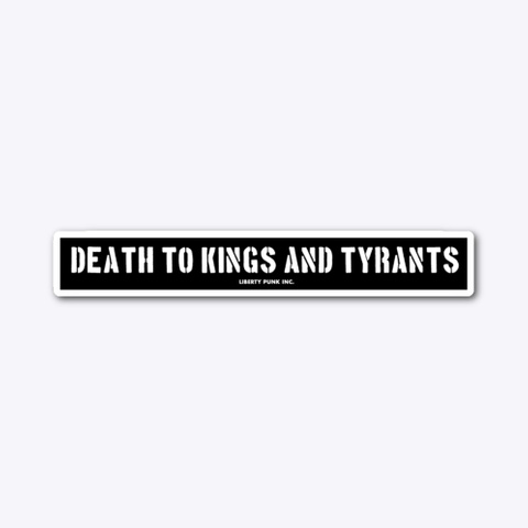 Death To Kings And Tyrants Sticker Standard T-Shirt Front