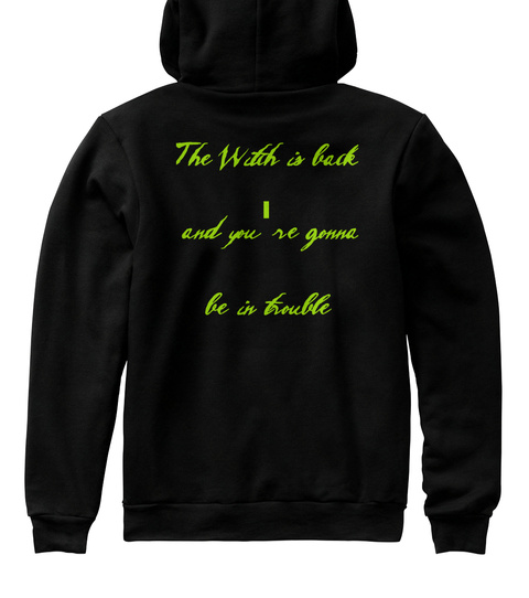 The Witch Is Back And You're Gonna Be In Trouble Black Sweatshirt Back