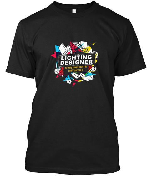 Lighting Designer No Body Knows Black T-Shirt Front