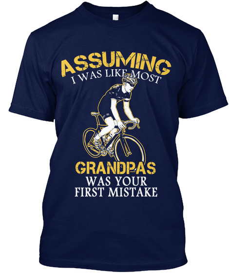 Assuming I Was Like Most Grandpa's Was Your First Mistake Navy T-Shirt Front
