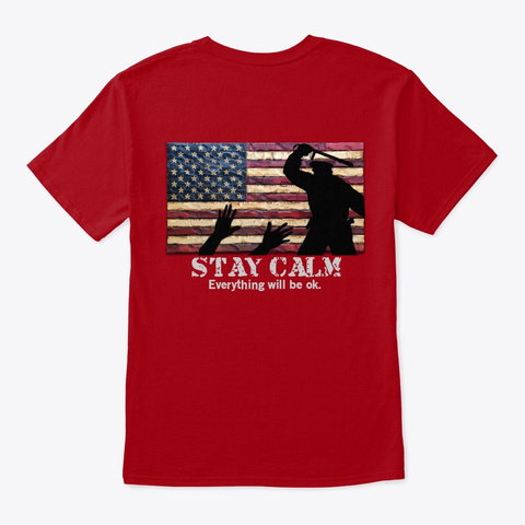 Stay Calm   Police State Shirt  Hoodie Deep Red T-Shirt Back