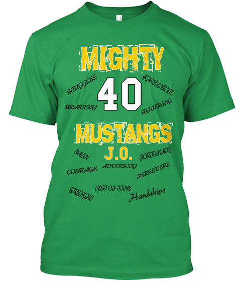 Mighty 40 Achievemrnts Stuggles Suffering Bravery Mustangs J.O. Fortunate Pain Persevere Adversity Courage Hardships... Kelly Green T-Shirt Front