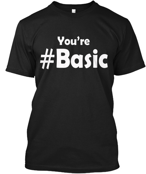 You're #Basic Black T-Shirt Front