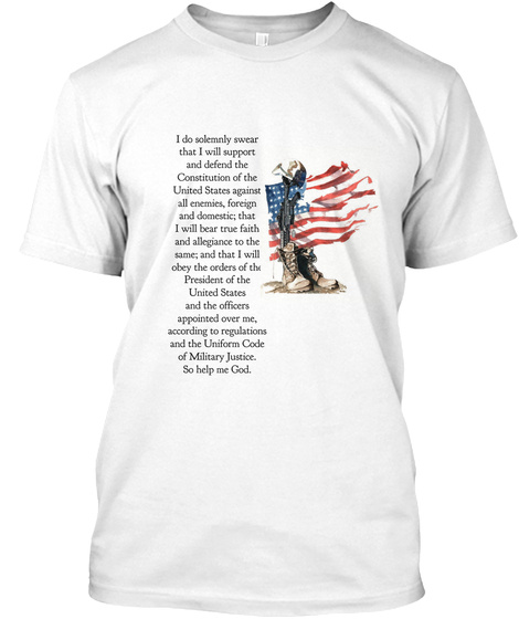I Do Solemnly Swear That I Will Support And Defend The Constitution Of The United States Against All Enemies,... White T-Shirt Front