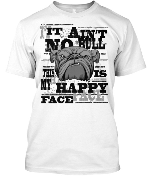 It Ain't No Bull This Is My Happy Face White T-Shirt Front