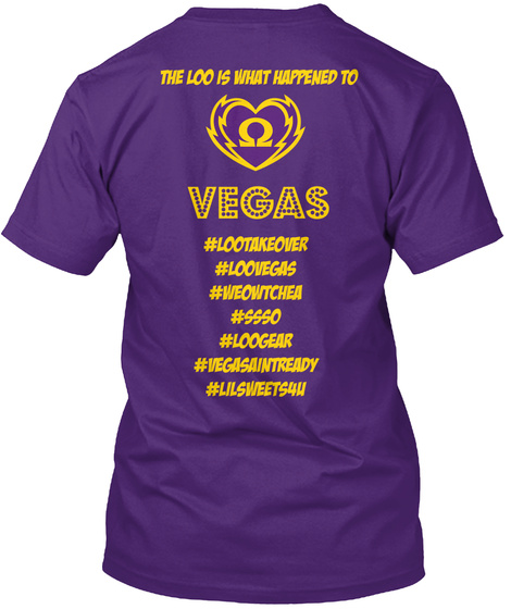 The Loo Is What Happened To Vegas  #Lootakeover #Loovegas #Weowtchea #Ssso #Loogear #Vegasaintready #Lilsweets4 U Purple T-Shirt Back