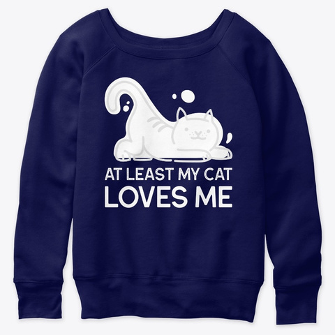 At Least My Cat Loves Me Navy  T-Shirt Front