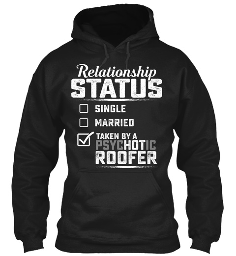 Relationship Status Single Married Taken By A Psychotic Roofer Black T-Shirt Front