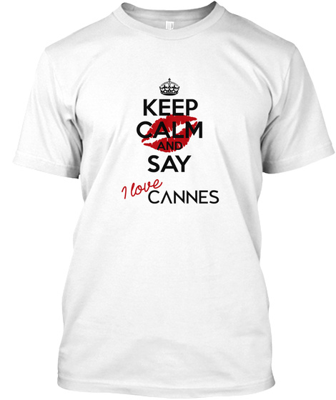 Keep Calm And Say I Love Cannes White T-Shirt Front