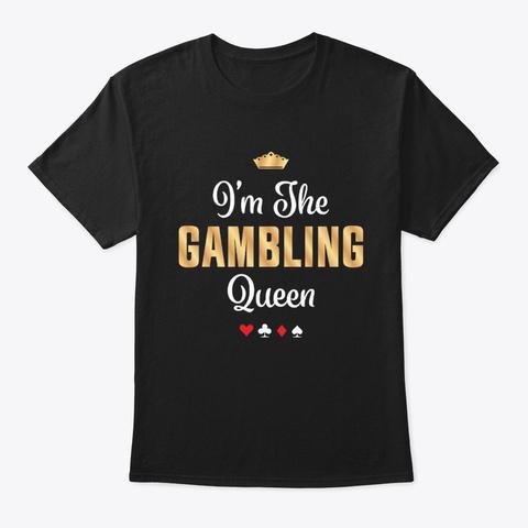 Gambling Queen Funny Casino Poker Gift Black T-Shirt Front